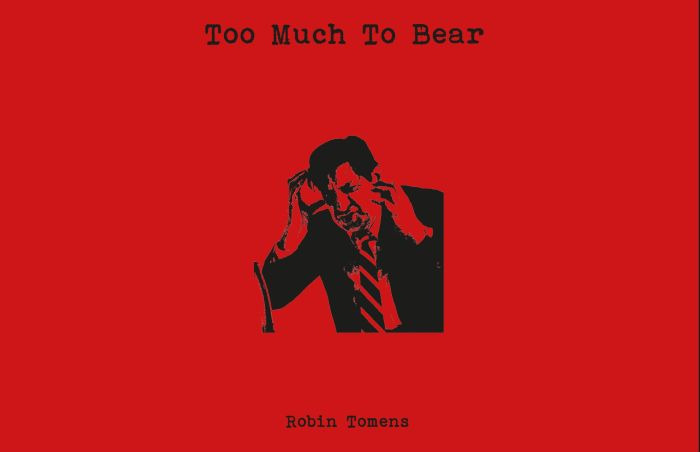 Robin Tomens: Too Much To Bear